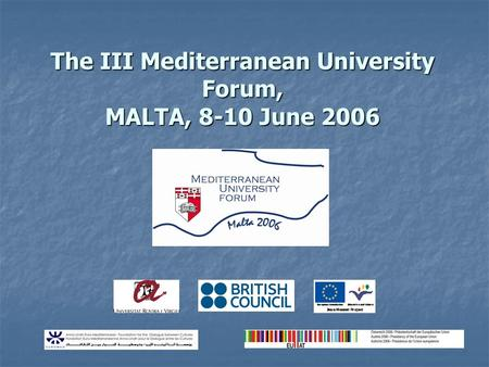 The III Mediterranean University Forum, MALTA, 8-10 June 2006.
