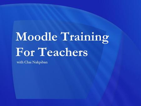 Moodle Training For Teachers with Chai Nakpiban. About Created by Martin Dougiamas Philosophy: Learners can contribute to the educational experience 49,
