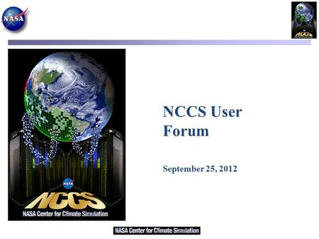 NCCS User Forum September 25, 2012. Agenda Introduction Discover Updates NCCS Operations & User Services Updates Question & Answer NCCS User Forum, Sep.