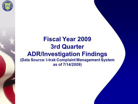 Fiscal Year 2009 3rd Quarter ADR/Investigation Findings (Data Source: I-trak Complaint Management System as of 7/14/2009)