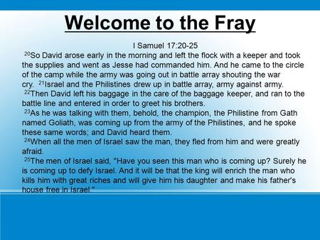 Welcome to the Fray I Samuel 17:20-25 20 So David arose early in the morning and left the flock with a keeper and took the supplies and went as Jesse had.