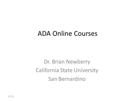 ADA Online Courses Dr. Brian Newberry California State University San Bernardino 20:54.