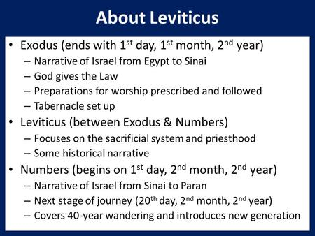 About Leviticus Exodus (ends with 1 st day, 1 st month, 2 nd year) – Narrative of Israel from Egypt to Sinai – God gives the Law – Preparations for worship.