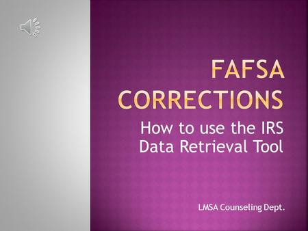 How to use the IRS Data Retrieval Tool LMSA Counseling Dept.