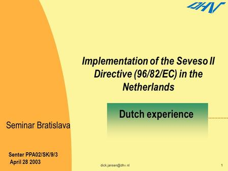 Implementation of the Seveso II Directive (96/82/EC) in the Netherlands Senter PPA02/SK/9/3 April 28 2003 Dutch experience Seminar.