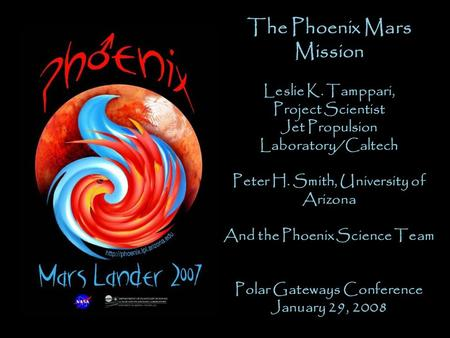 Phoenix The Phoenix Mars Mission Doug Lombardi Education and Public Outreach Manager Lunar and Planetary Laboratory The University of Arizona
