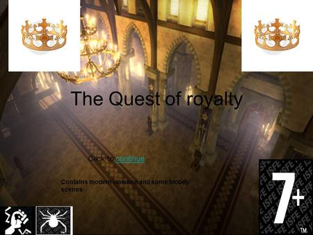 The Quest of royalty Click to continuecontinue Contains modern violence and some bloody scenes.
