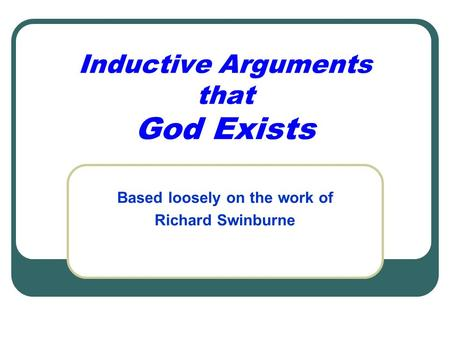 "an analysis of a religious opinion on the existence of god by richard swinburne Theme christian philosophy and public engagement philosophy's task is not   keynote: richard swinburne: ""christian moral teaching on sex, family, and life""   of a number of books including the existence of god (2004), faith & reason   or in what way, ought christians to advocate for socially controversial views."