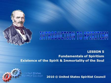 LESSON 5 Fundamentals of Spiritism Existence of the Spirit & Immortality of the Soul 2010 © United States Spiritist Council.
