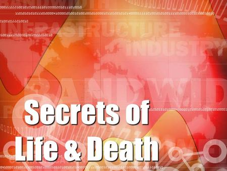 Secrets of Life & Death. Life Understanding Chemical Combination of Matter Life Philosophy By Chance and No God in control Life Attitude Eat, Drink and.