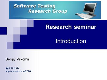 Research seminar Introduction Sergiy Vilkomir April 16, 2014