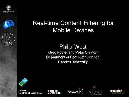 Real-time Content Filtering for Mobile Devices Philip West Greg Foster and Peter Clayton Department of Computer Science Rhodes University.