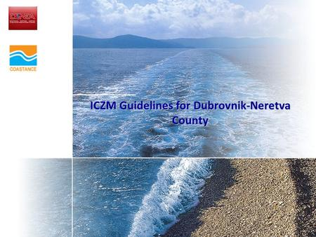 ICZM Guidelines for Dubrovnik-Neretva County. Regional MedPartnership workshop on harmonising the national legal and institutional framework with the.