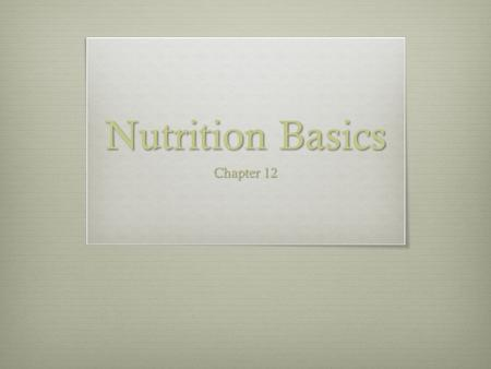 <strong>Nutrition</strong> Basics Chapter 12. <strong>Nutrition</strong> Basics Objectives  Relate earlier scientific findings to today's understanding of <strong>nutrition</strong>.  Explain the role.