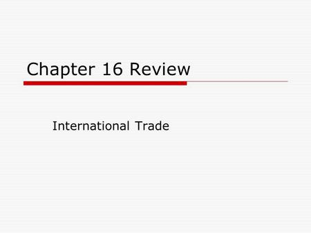 Chapter 16 Review International Trade. Vocabulary Terms  Exports  Imports  Absolute advantage  Comparative advantage  Protective tariff  Revenue.