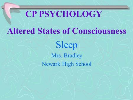 CP PSYCHOLOGY Altered States of Consciousness Sleep Mrs. Bradley Newark High School.