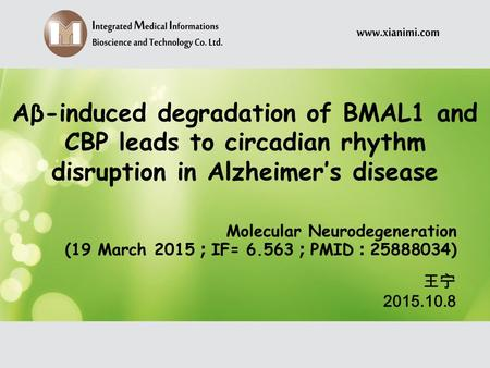 Aβ-induced degradation of BMAL1 and CBP leads to circadian rhythm disruption in Alzheimer's disease Molecular Neurodegeneration (19 March 2015 ; IF= 6.563.