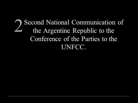 Second National Communication of the Argentine Republic to the Conference of the Parties to the UNFCC. 2.