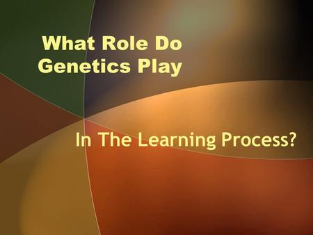 What Role Do Genetics Play In The Learning Process?