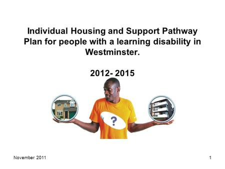 Individual Housing and Support Pathway Plan for people with a learning disability in Westminster. 2012- 2015 November 20111.