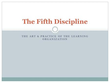 THE ART & PRACTICE OF THE LEARNING ORGANIZATION The Fifth Discipline.