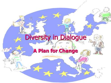 Diversity in Dialogue A Plan for Change. Today we are asking you to think about…. People with learning disabilities in Europe, are the largest group of.