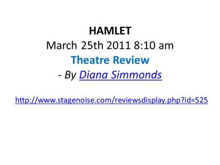 HAMLET March 25th 2011 8:10 am Theatre Review - By Diana SimmondsDiana Simmonds