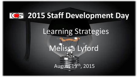 2015 Staff Development Day Learning Strategies Melissa Lyford August 19 th, 2015.
