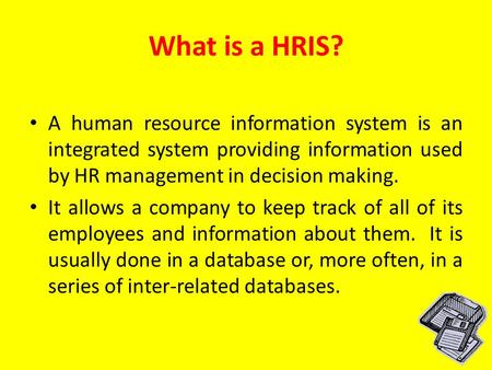 What is a HRIS? A human resource information system is an integrated system providing information used by HR management in decision making. It allows a.