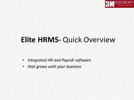 Elite HRMS- Quick Overview Integrated HR and Payroll software that grows with your business.