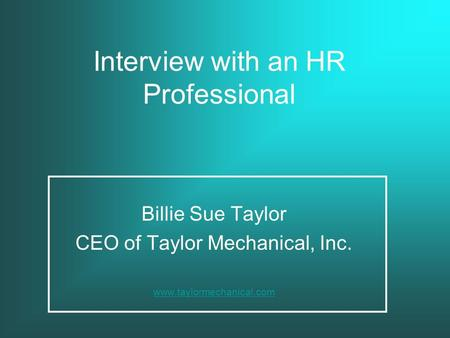 Interview with an HR Professional Billie Sue Taylor CEO of Taylor Mechanical, Inc. www.taylormechanical.com.