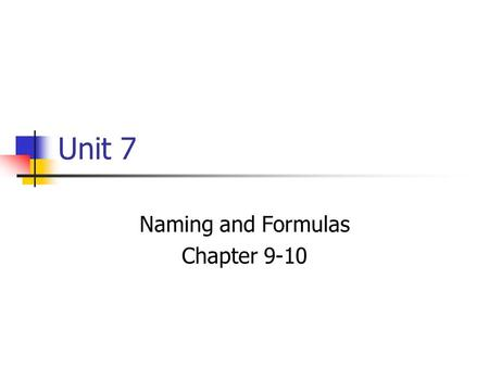 Unit 7 Naming and Formulas Chapter 9-10. Ionic Compounds Ionic compounds are electrically neutral, even though they are composed of charged ions Total.