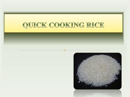 What is the need of this new technology?Is it a popular product in India?Is Quick cooking rice same as Instant rice?Is Quick cooking rice as nutritious.