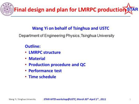 STAR-MTD March 30 th -April 1 th, 2011 Wang Yi, Tsinghua University 1 Final design and plan for LMRPC production Outline: LMRPC structure.