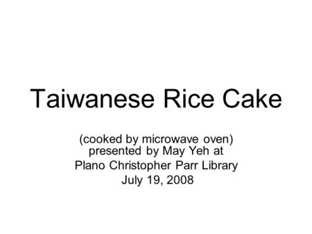 Taiwanese Rice Cake (cooked by microwave oven) presented by May Yeh at Plano Christopher Parr Library July 19, 2008.