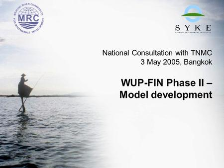 National Consultation with TNMC 3 May 2005, Bangkok WUP-FIN Phase II – Model development.