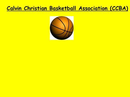 Calvin Christian Basketball Association (CCBA). Welcome to the CCBA (Calvin Christian Basketball Association).