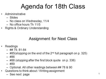 1 Agenda for 18th Class Admininstrative –Slides –No class on Wednesday, 11/4 –No office hours Th 11/5 Rights & Ordinary Understanding Assignment for Next.