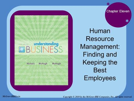 * * Chapter Eleven Human Resource Management: Finding and Keeping the Best Employees Copyright © 2010 by the McGraw-Hill Companies, Inc. All rights reserved.