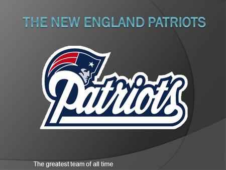 "The greatest team of all time. The ""Pats""  the 'pats' have played in the NFL (an elite football league in America)  there home stadium is called Gillette."
