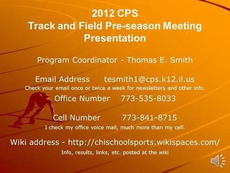 2012 CPS Track and Field Pre-season Meeting Presentation Program Coordinator - Thomas E. Smith Office Number 773-535-8033 Cell Number773-841-8715 Email.