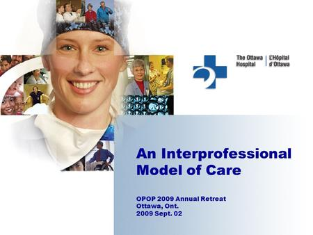 An Interprofessional Model of Care OPOP 2009 Annual Retreat Ottawa, Ont. 2009 Sept. 02.