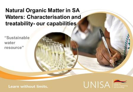 "Natural Organic Matter in SA Waters: Characterisation and treatability- our capabilities ""Sustainable water resource"""