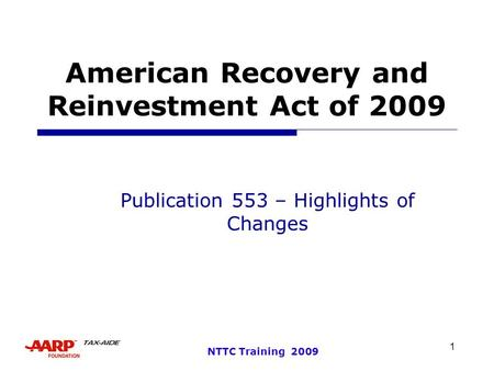 1 NTTC Training 2009 American Recovery and Reinvestment Act of 2009 Publication 553 – Highlights of Changes.