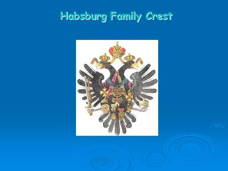 Habsburg Family Crest. Holy Roman Empire: 1750 Austrian Empire: 1657-1718.