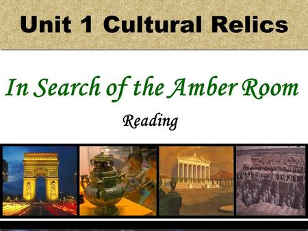 Unit 1 Cultural Relics In Search of the Amber Room Reading.