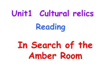 In Search of the Amber Room Unit1 Cultural relics Reading.