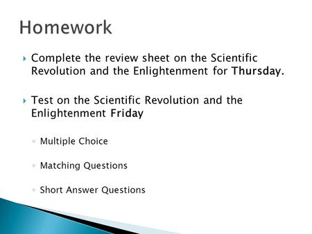  Complete the review sheet on the Scientific Revolution and the Enlightenment for Thursday.  Test on the Scientific Revolution and the Enlightenment.