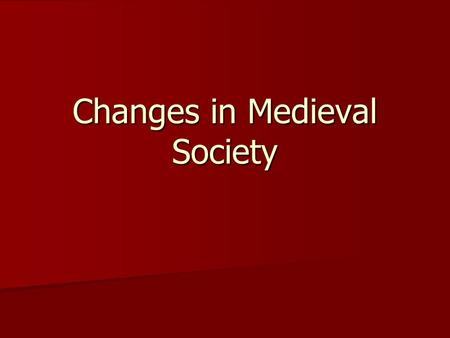 Changes in Medieval Society. Changes in Agriculture Change from using oxen to plow their land to using horses (shoes) Change from using oxen to plow their.