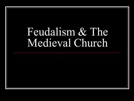 Feudalism & The Medieval Church. Feudalism in Europe.